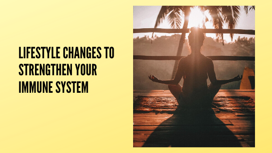 Lifestyle Changes to Strengthen Your Immune System