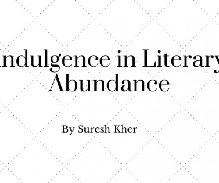 Indulgence in Literary Abundance – By Suresh Kher