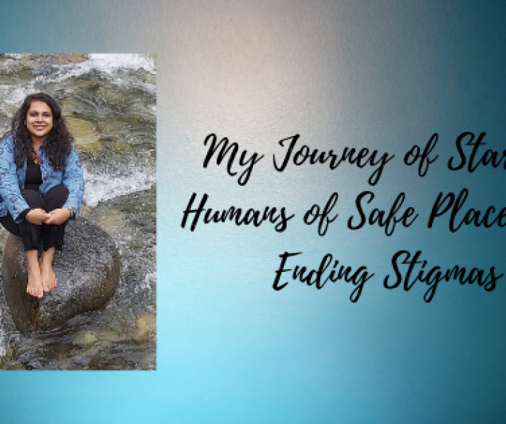 My Journey of Starting Humans of Safe Places and Ending Stigmas